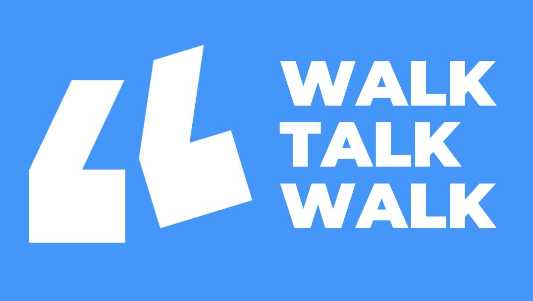 Walk talk walk